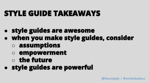 STYLE GUIDE TAKEAWAYS style guides are awesome when you make style guides, consider assumptions empowerment the future style guides are powerful